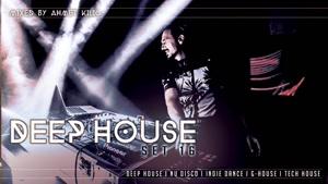 DEEP HOUSE SET ۲۰۱۶ - AHMET KILIC