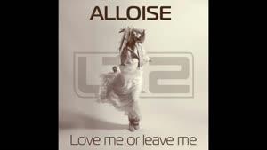 Alloise - Love Me Or Leave Me