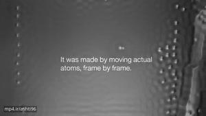 کوچکترین فیلم کوتاه دنیا ساخته شده با کمک اتم ها